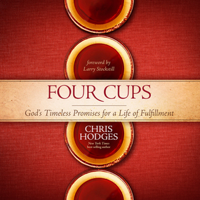Four Cups: God's Timeless Promises for a Life of Fulfillment by Chris Hodges and Brandon Batchelar...
