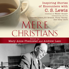 Mere Christians: Inspiring Stories of Encounters with C.S. Lewis by Mary Anne Phemister, Andrew Lazo, J...