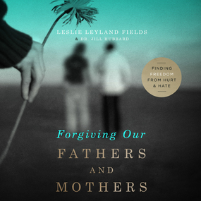 Forgiving Our Fathers and Mothers: Finding Freedom from Hurt and Hate by Jill Hubbard, Leslie Leyland Fields...