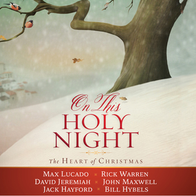 On This Holy Night: The Heart of Christmas by Bill Hybels, Max Lucado, Rick Warre...