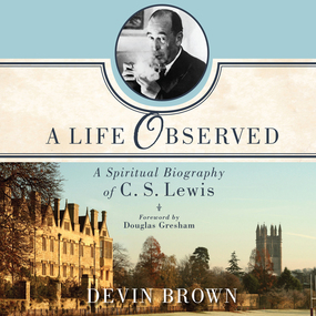 A Life Observed: A Spiritual Biography of C.S. Lewis by Devin Brown and Jon Gauger...