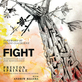 Fight: A Christian Case for Non-Violence by Preston Sprinkle, Kelly Ryan Dolan ...