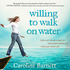 Willing to Walk on Water: Step Out in Faith and Let God Work Miracles Through Your Life by Caroline Barnett and Sarah Jindra...
