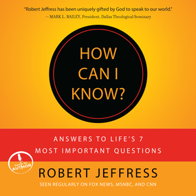 How Can I Know?: Answers to Life's 7 Most Important Questions