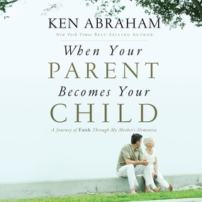 When Your Parent Becomes Your Child: A Journey of Faith Through My Mother's Dementia by Ken Abraham and Tim Lundeen...