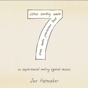 7: An Experimental Mutiny Against Excess by Jen Hatmaker and Rebecca Gallagher...