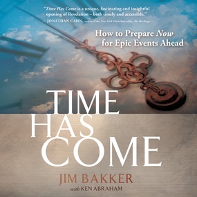 Time Has Come: How to Prepare Now for Epic Events Ahead by Jim Bakker, Ken Abraham and Dean Ga...