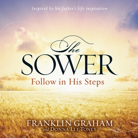 The Sower: Follow in His Steps by Franklin Graham, Donna Lee Toney an...