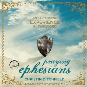 Praying Ephesians: Live Strong! You've Been Chosen for Greatness by Christin Ditchfield...