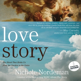Love Story: The Hand That Holds Us from the Garden to the Gates by Nichole Nordeman...