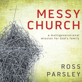 Messy Church: A Multigenerational Mission for God's Family by Ross Parsley and Jon Gauger...