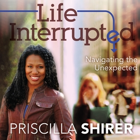 Life Interrupted: Navigating the Unexpected by Priscilla Shirer and Robin Ray Elle...