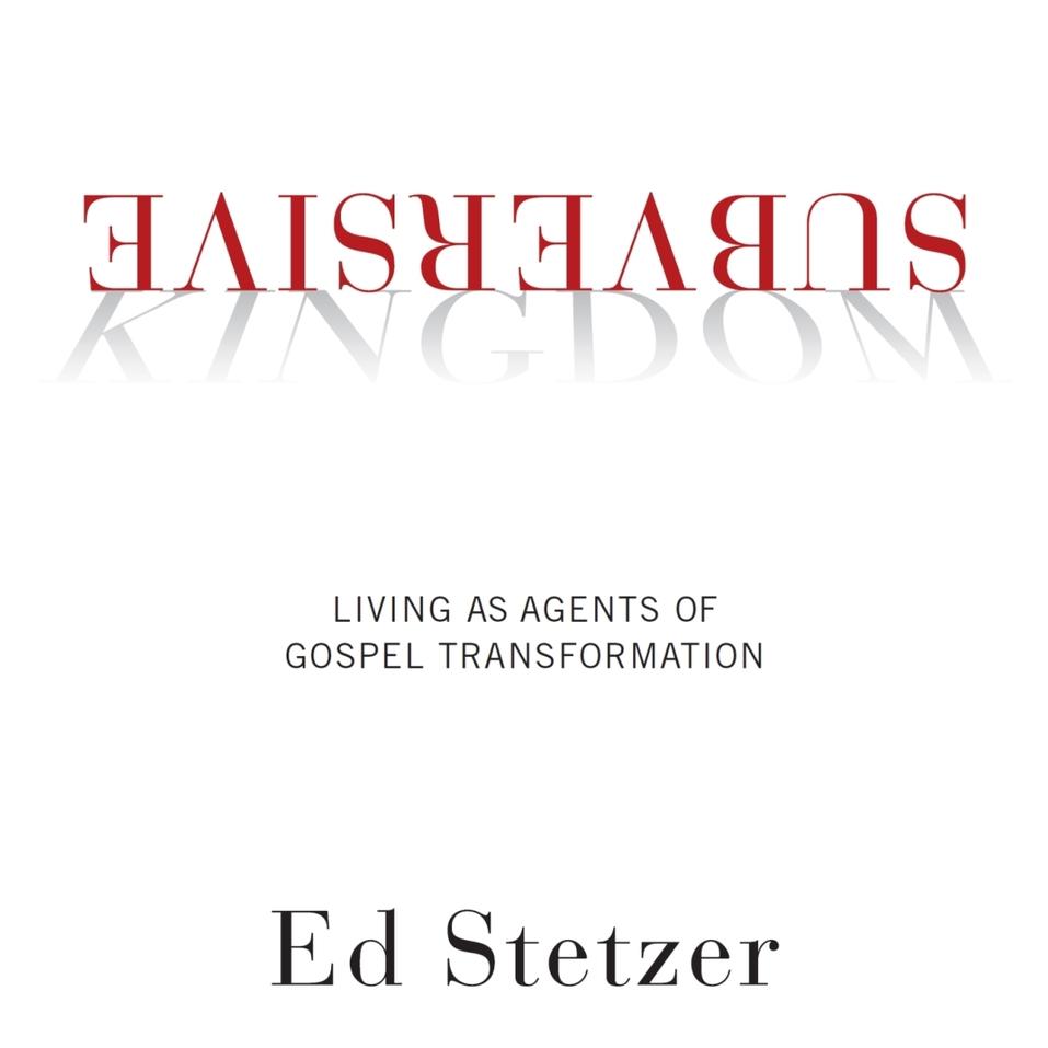 Subversive Kingdom: Living as Agents of Gospel Transformation