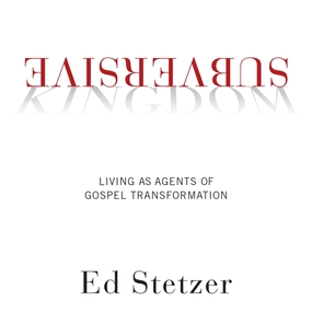 Subversive Kingdom: Living as Agents of Gospel Transformation by Ed Stetzer and Brandon Batchelar...
