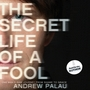 The Secret Life of a Fool: One Man's Raw Journey from Shame to Grace