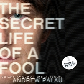 The Secret Life of a Fool: One Man's Raw Journey from Shame to Grace by Andrew Palau...