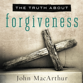 The Truth About Forgiveness by John MacArthur and Maurice England...