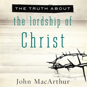 The Truth About the Lordship of Christ by John MacArthur and Maurice England...