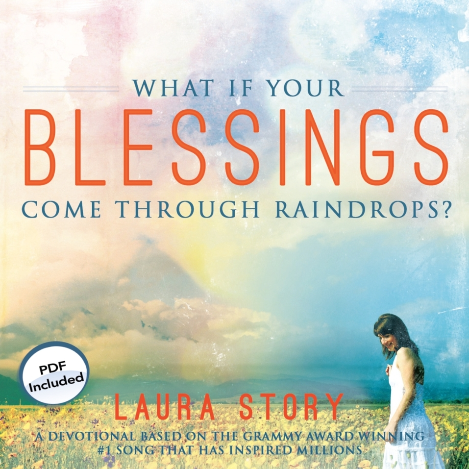 What If Your Blessings Come Through Raindrops?: A 30 Day Devotional by Laura Story and Ann Richardson...