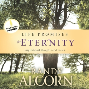 Life Promises for Eternity by Randy Alcorn...