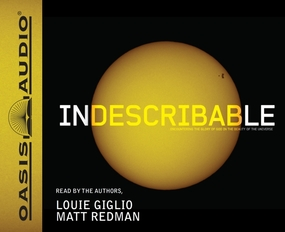 Indescribable: Encountering the Glory of God in the Beauty of the Universe by Louie Giglio and Matt Redman...