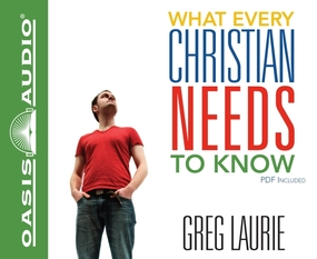 What Every Christian Needs To Know by Greg Laurie and Bob Souer...