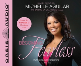Becoming Fearless: My Ongoing Journey of Learning to Trust God by Michelle Aguilar...
