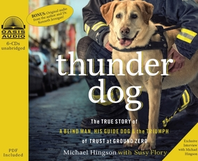 Thunder Dog: The True Story of a Blind Man, His Guide Dog, and the Triumph of Trust at Ground Zero by Michael Hingson, Susy Flory and Chr...