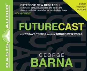 Futurecast: What Today's Trends Mean for Tomorrow's World by George Barna and Jon Gauger...