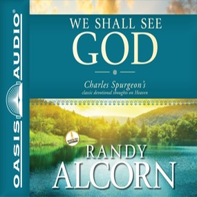 We Shall See God: Charles Spurgeon's Classic Devotional Thoughts on Heaven by Randy Alcorn and Simon Vance...