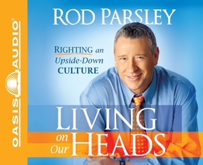 Living on Our Heads: Righting an Upside-Down Culture by Rod Parsley and Bill Dewees...