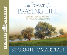The Power of a Praying Life: Finding the Freedom, Wholeness, and True Success God Has for You by Stormie Omartian and Jill Shellabar...
