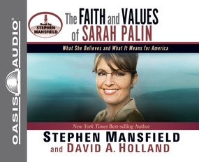 The Faith and Values of Sarah Palin by Stephen Mansfield and David A Holla...
