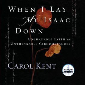 When I Lay My Isaac Down by Carol Kent...