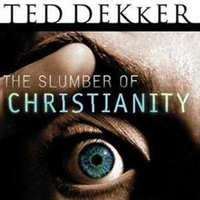 The Slumber of Christianity: Awakening a Passion for Heaven on Earth by Ted Dekker and Kelly Ryan Dolan...