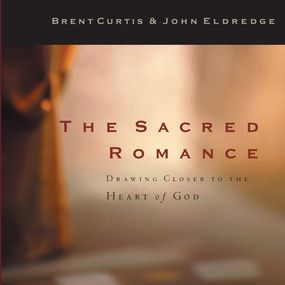 The Sacred Romance: Drawing Closer to the Heart of God by John Eldredge, Brent Curtis and Kel...