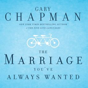 The Marriage You've Always Wanted by Gary Chapman...