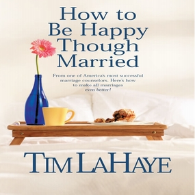 How to Be Happy Though Married by Wayne Shepherd and Tim F LaHaye...