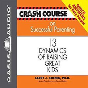 Crash Course on Successful Parenting: 13 Dynamics of Raising Great Kids by Jon Gauger and Larry J Koenig...