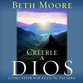 Creerle A Dios (Believing God): Como Vivir Por Fe En Su Palabra