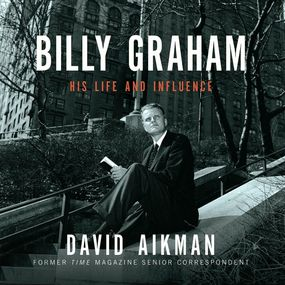 Billy Graham: His Life and Influence by David Aikman and Bob Souer...