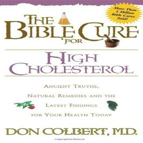 The Bible Cure for High Cholesterol: Ancient Truths, Natural Remedies and the Latest Findings for Your Health Today by Don Colbert and Greg Wheatley...