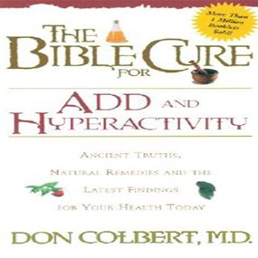 The Bible Cure for ADD and Hyperactivity: Ancient Truths, Natural Remedies and the Latest Findings for Your Health Today by Don Colbert and Greg Wheatley...