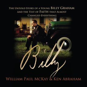 Billy: The Untold Story of a Young Billy Graham and the Test of Faith that Almost Changed Everything by Ken Abraham, Bob Souer and Bill McK...