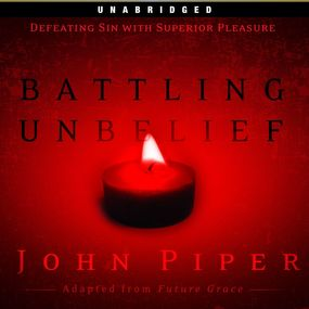 Battling Unbelief: Defeating Sin With Superior Pleasure by John Piper and Rob Lamont...