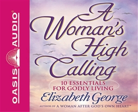 A Woman's High Calling: 10 Essentials for Godly Living by Elizabeth George...