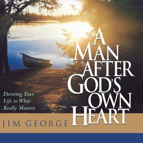 A Man After God's Own Heart: Devoting Your Life to What Really Matters by Greg Wheatley and Jim George...