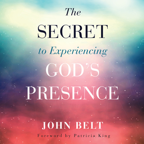 The Secret to Experiencing God's Presence by John Belt and Tim Lundeen...