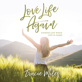 Love Life Again: Finding Joy When Life Is Hard by Tracie Miles...
