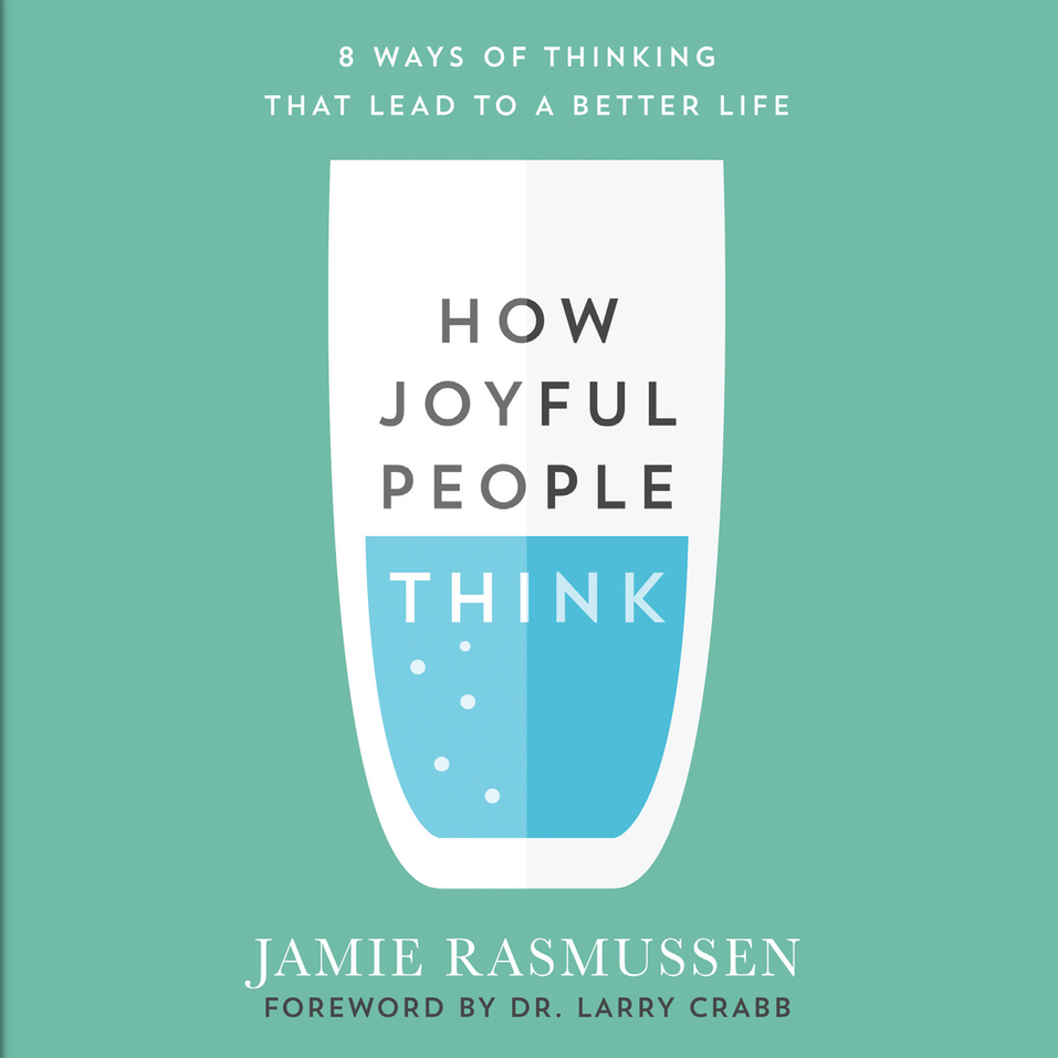 How Joyful People Think: 8 Ways of Thinking That Lead to a Better Life